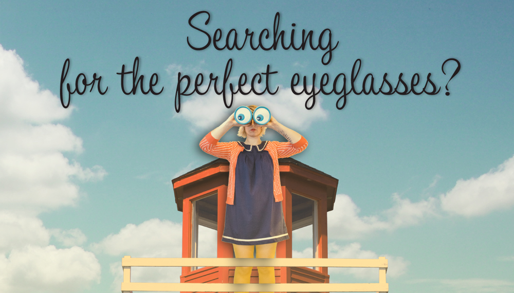 Searching for the perfect eyeglasses?